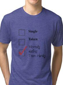Tom Hardy- single, taken, mentally dating! Tri-blend T-Shirt