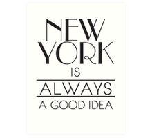 New York is ALWAYS a good idea Art Print