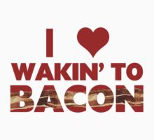 I Love Wakin' To Bacon by FireFoxxy