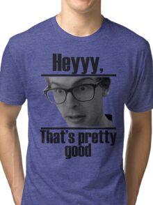 Hey, that's pretty good IDubbbzTV Tri-blend T-Shirt