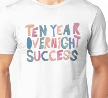 Ten Year Overnight Success Unisex T-Shirt