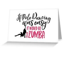 If pole dancing was easy it would be called zumba Greeting Card