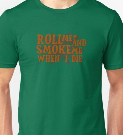 Snoop Dogg Dog Willie Nelson Smoke Weed Marijuana Cannabis Legalize It Freedom Song Lyrics Roll Me Up And Smoke Me When I Die T-Shirts Unisex T-Shirt