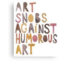 Art Snobs Against Humorous Art Canvas Print