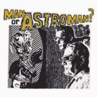 Man Or Astroman? by mrspaceman