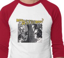 Man Or Astroman? Men's Baseball ¾ T-Shirt