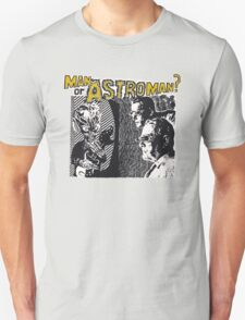 Man Or Astroman? Unisex T-Shirt