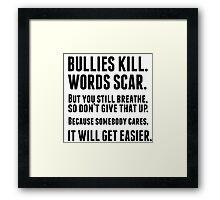 Bullies kill. Words scar.  Framed Print