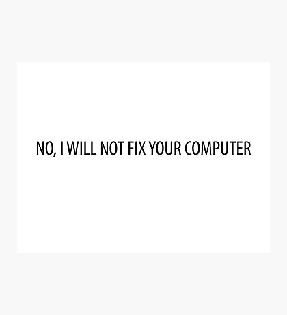 No, I will not fix your computer Photographic Print