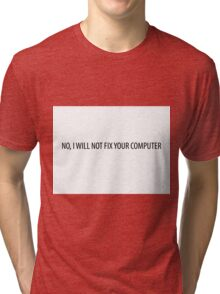 No, I will not fix your computer Tri-blend T-Shirt