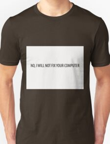No, I will not fix your computer Unisex T-Shirt