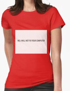 No, I will not fix your computer Womens Fitted T-Shirt