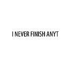 I never finish any by BrechtCav