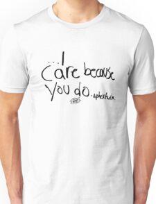 I Care Because You Do Unisex T-Shirt