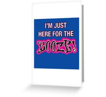 I'm Just Here For The Booze Greeting Card