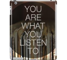 You Are What You Listen To iPad Case/Skin