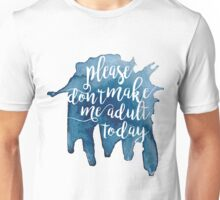 Don't make me adult today Unisex T-Shirt