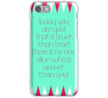 Today You Are You iPhone Case/Skin