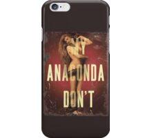 My Anaconda DON'T iPhone Case/Skin