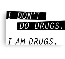 I am drugs. Canvas Print