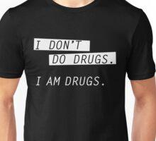 I am drugs. Unisex T-Shirt