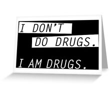 I am drugs. Greeting Card