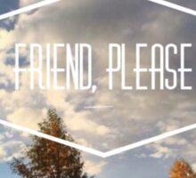 Friend, Please - Twenty One Pilots Sticker