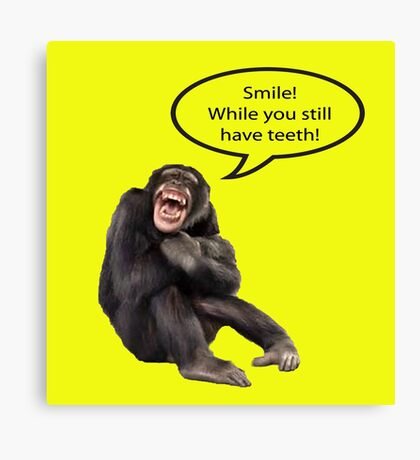 Smile While You Still Have Teeth Canvas Print