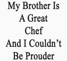My Brother Is A Great Chef And I Couldn't Be Prouder  by supernova23