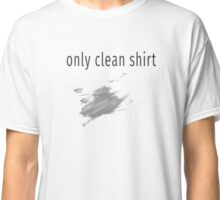 Only Clean Shirt- With smudge mark Classic T-Shirt