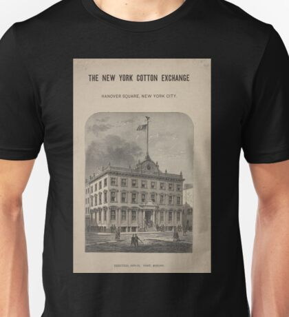 570 The new cotton exchange Hanover Square New York City Picture of the building erected 1870 71 Cost 160 000 Unisex T-Shirt