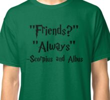 Friends Always Scorpius and Albus Quote Classic T-Shirt