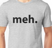 Meh . Unisex T-Shirt