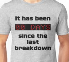 Days since the last breakdown Unisex T-Shirt