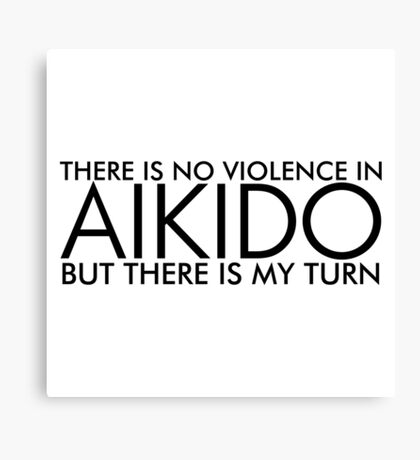 There is No Violence in Aikido (Black) Canvas Print