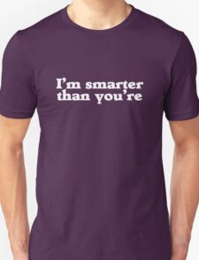 I'm smarter than you're Unisex T-Shirt
