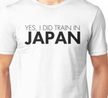 Yes, I did train in Japan (Black) Unisex T-Shirt