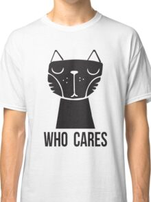 Meow Cat Who Cares Classic T-Shirt