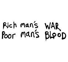 Rich man's WAR - Poor Man's BLOOD Photographic Print