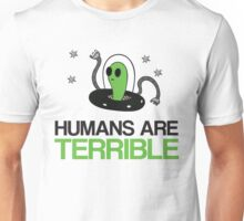 Humans Are Terrible Alien Unisex T-Shirt