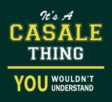 It's A CASALE thing, you wouldn't understand !! by satro