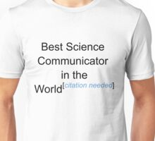 Best Science Communicator in the World - Citation Needed! Unisex T-Shirt