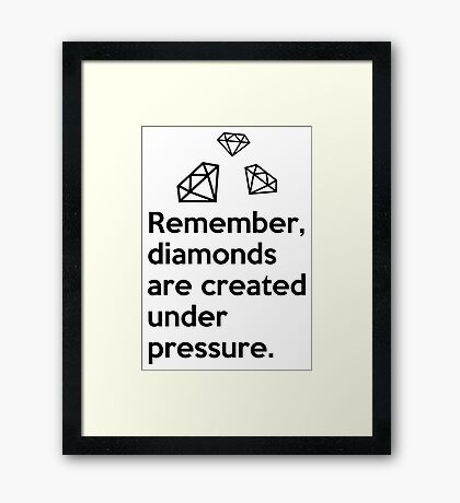 """Remember, diamonds are created under pressure."" Quote Framed Print"