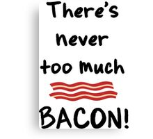 Never too much bacon Canvas Print