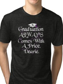 Graduation Always Comes With A Price. Class of 2018. Tri-blend T-Shirt