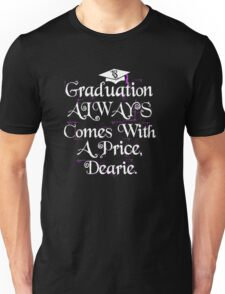 Graduation Always Comes With A Price. Class of 2018. Unisex T-Shirt