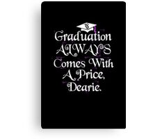 Graduation Always Comes With A Price. Class of 2018. Canvas Print