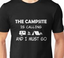 THE CAMPSITE IS CALLING AND I MUST GO Unisex T-Shirt