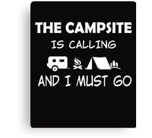 THE CAMPSITE IS CALLING AND I MUST GO Canvas Print