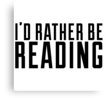 I'd rather be reading Canvas Print